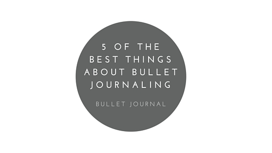 Bullet Journal | 5 of the Best Things about Bullet Journalling